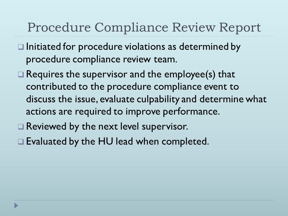 Procedure Compliance Review Report  Initiated for procedure violations as determined by procedure compliance review team.