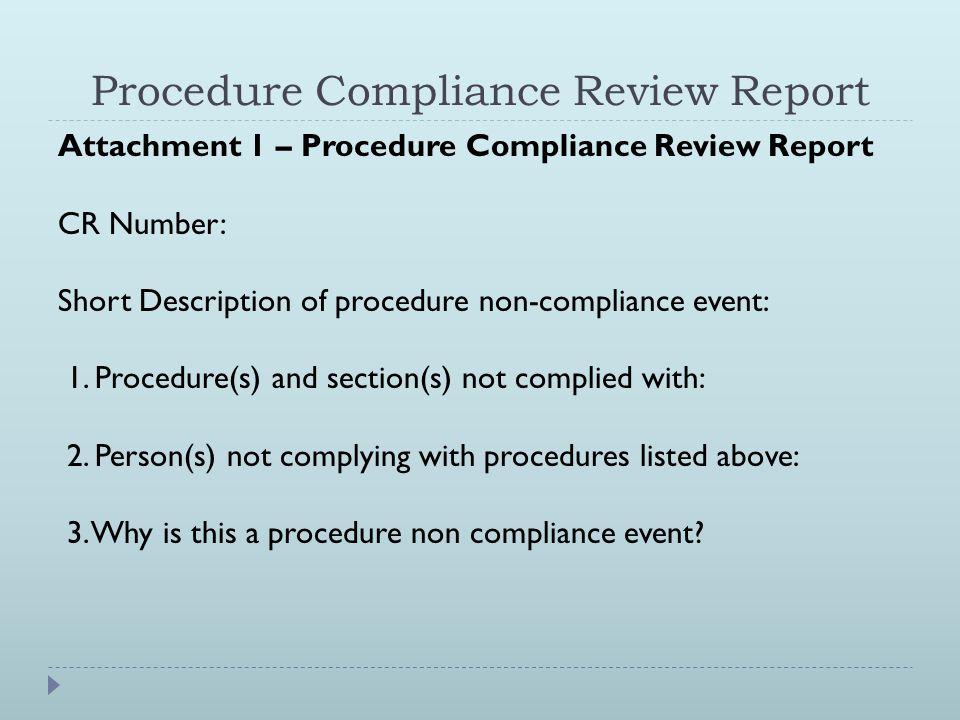 Procedure Compliance Review Report Attachment 1 – Procedure Compliance Review Report CR Number: Short Description of procedure non-compliance event: 1