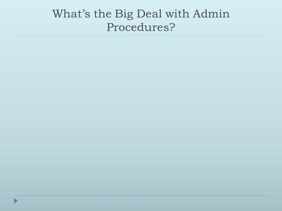 What's the Big Deal with Admin Procedures
