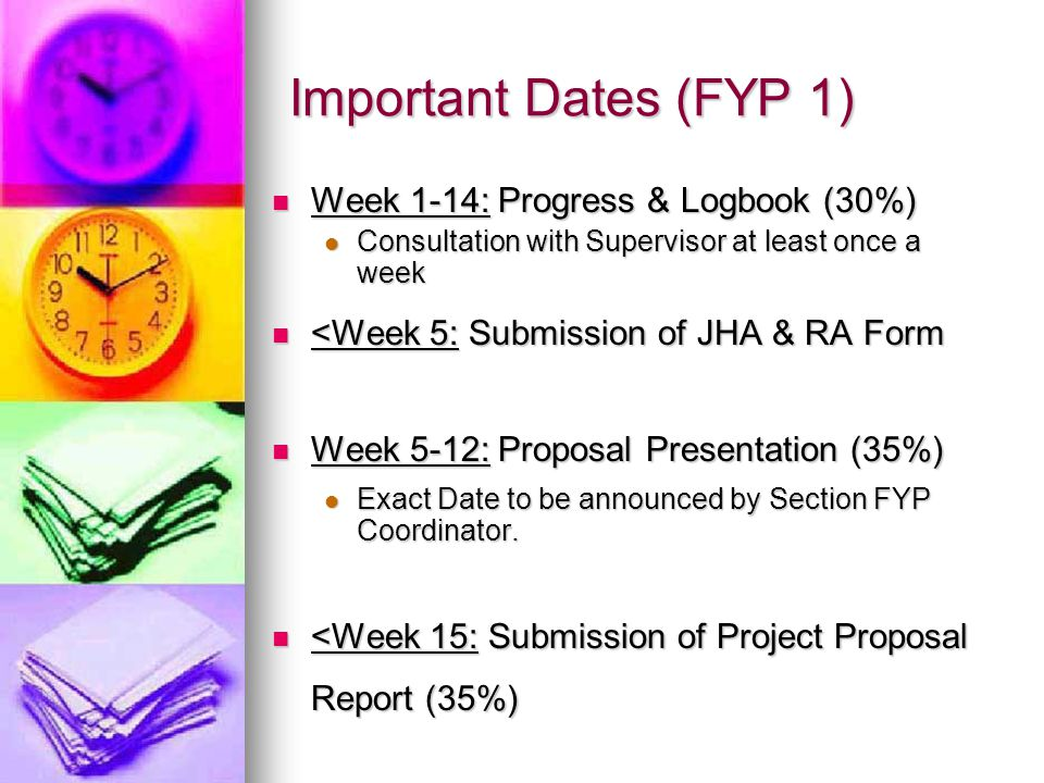 Important Dates (FYP 2) Week 1-14: Progress & Logbook (20%) Week 1-14: Progress & Logbook (20%) Consultation with Supervisor at least once a week Consultation with Supervisor at least once a week Week 14: Submission Final Draft to Supervisor and 2 nd Examiner for Marking Week 14: Submission Final Draft to Supervisor and 2 nd Examiner for Marking Submission on Date of Presentation, some Supervisor may required earlier.