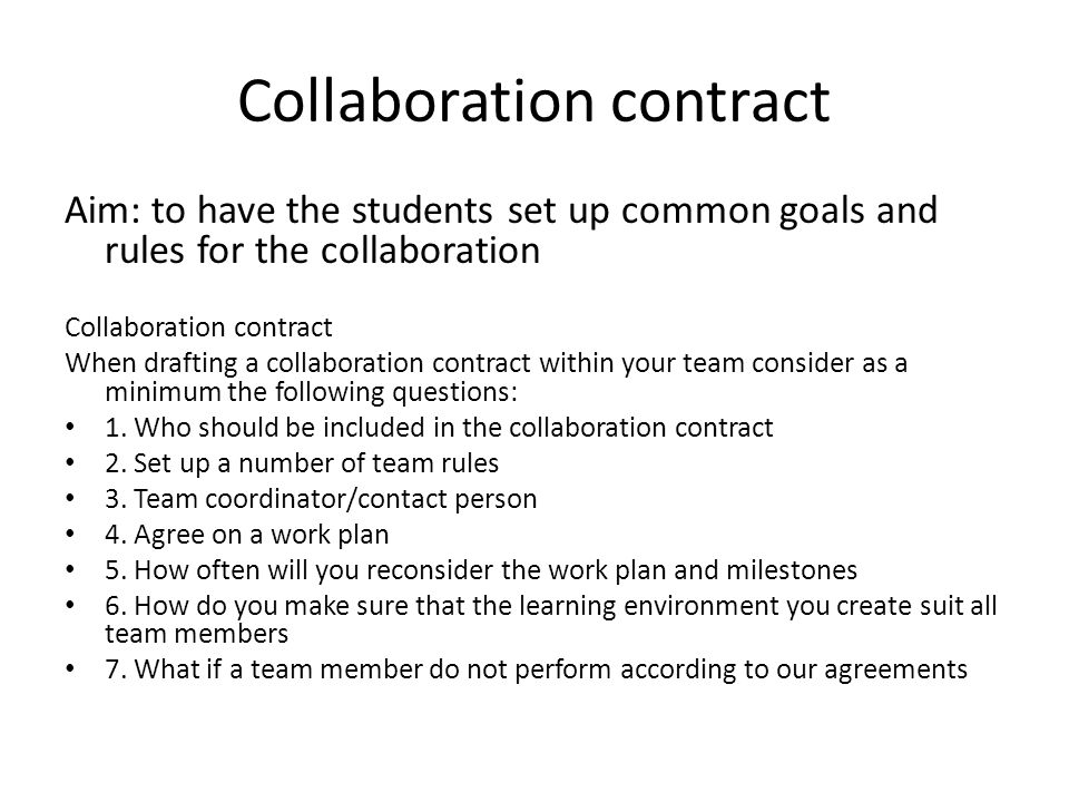 Collaboration contract Aim: to have the students set up common goals and rules for the collaboration Collaboration contract When drafting a collaborat