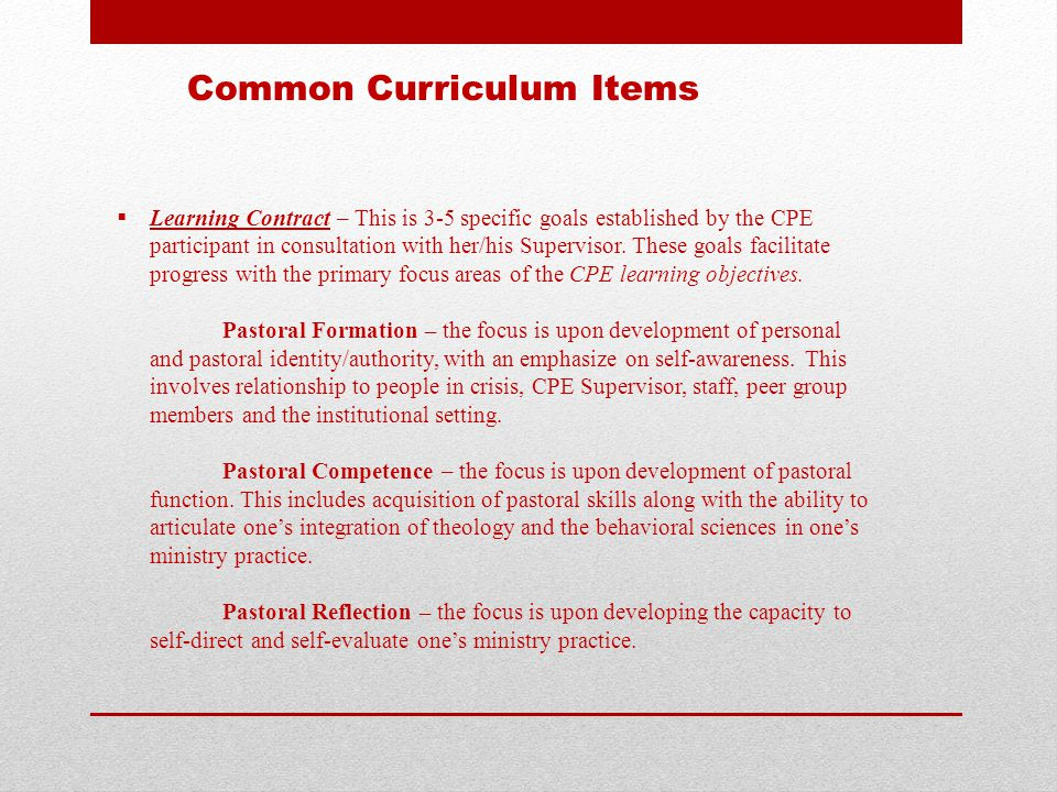  Learning Contract – This is 3-5 specific goals established by the CPE participant in consultation with her/his Supervisor.