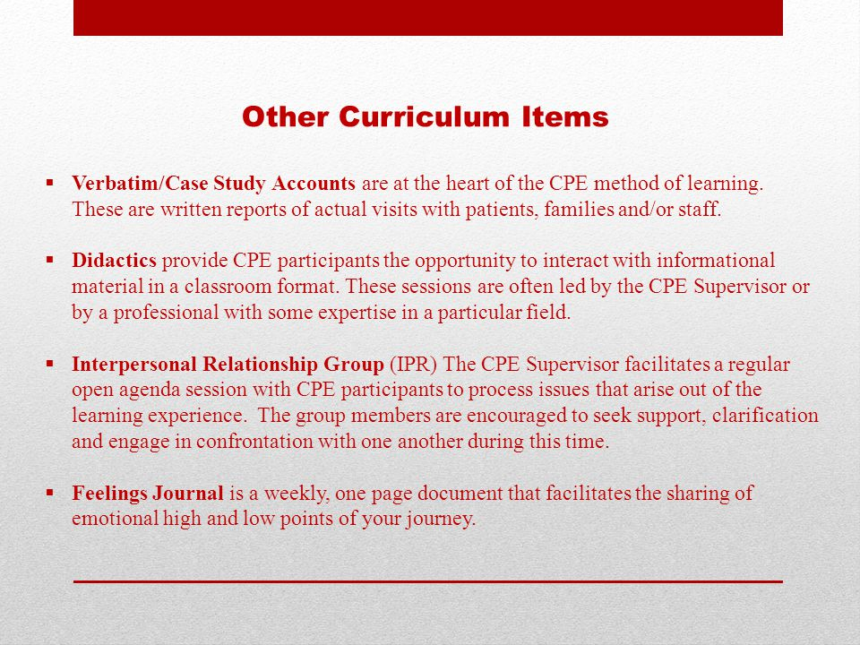 Other Curriculum Items  Verbatim/Case Study Accounts are at the heart of the CPE method of learning. These are written reports of actual visits with