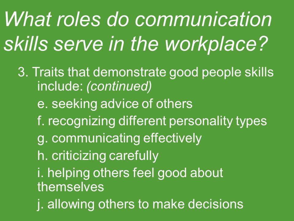3. Traits that demonstrate good people skills include: (continued) e. seeking advice of others f. recognizing different personality types g. communica