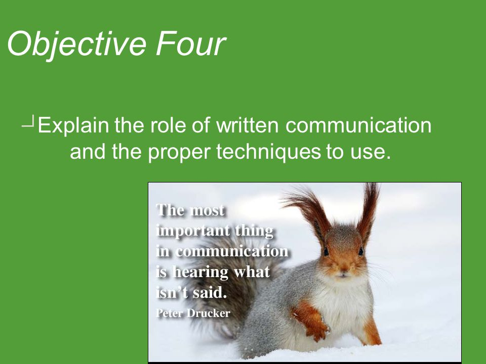 Explain the role of written communication and the proper techniques to use. Objective Four