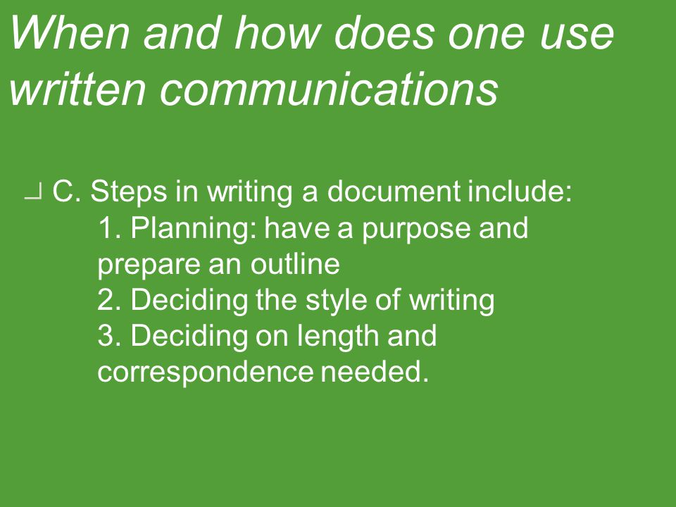 C. Steps in writing a document include: 1. Planning: have a purpose and prepare an outline 2. Deciding the style of writing 3. Deciding on length and