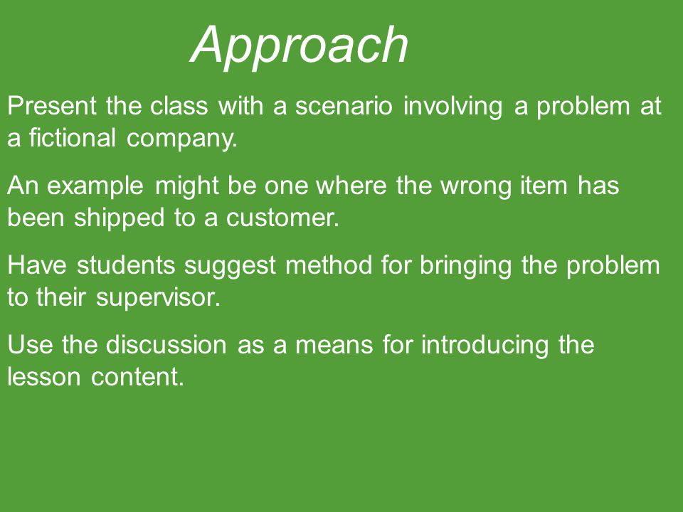 Interest Approach Present the class with a scenario involving a problem at a fictional company. An example might be one where the wrong item has been