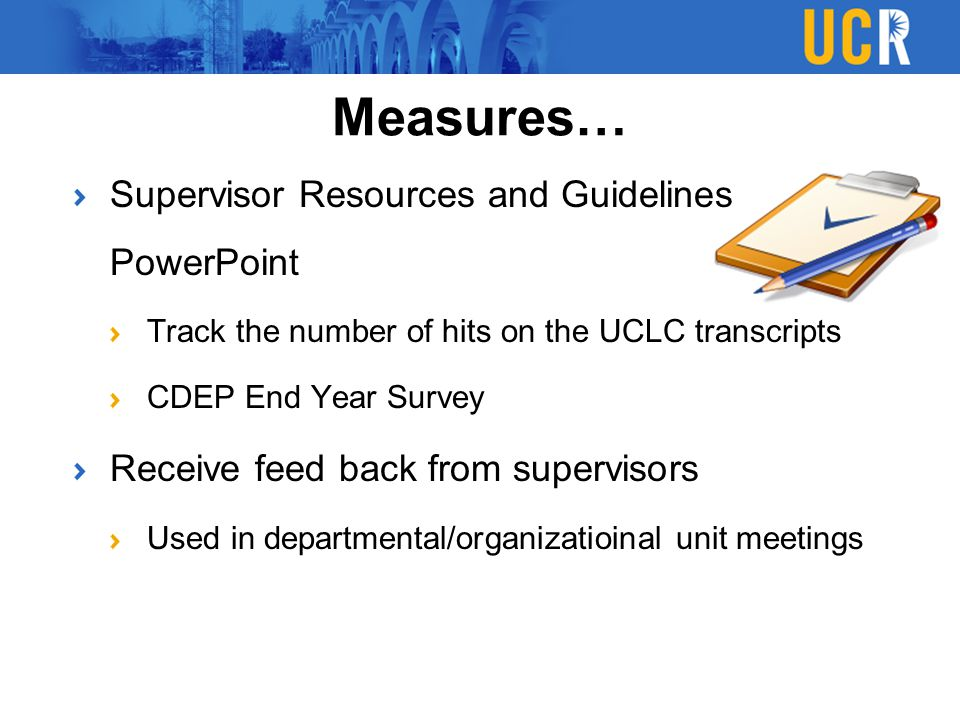 Supervisor Resources and Guidelines PowerPoint Track the number of hits on the UCLC transcripts CDEP End Year Survey Receive feed back from supervisor