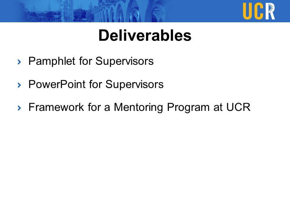 Pamphlet for Supervisors PowerPoint for Supervisors Framework for a Mentoring Program at UCR Deliverables