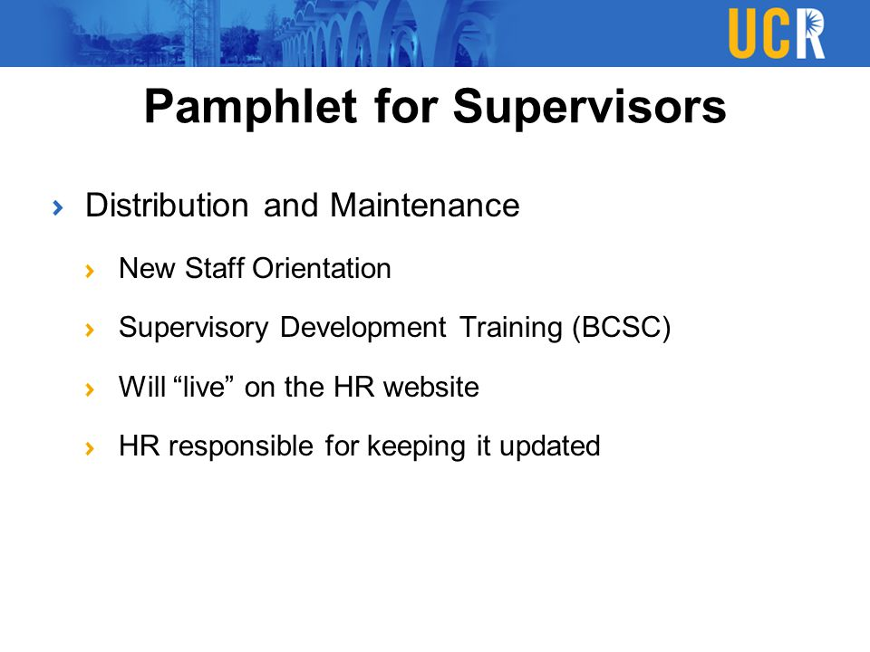 """Distribution and Maintenance New Staff Orientation Supervisory Development Training (BCSC) Will """"live"""" on the HR website HR responsible for keeping it"""