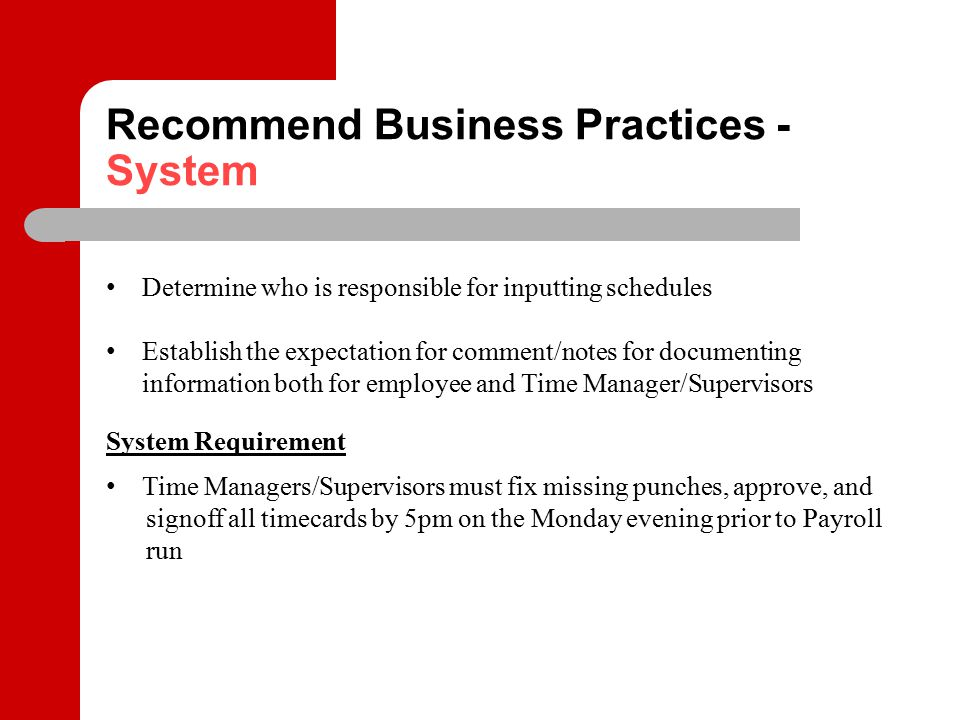 Recommend Business Practices - System Determine who is responsible for inputting schedules Establish the expectation for comment/notes for documenting
