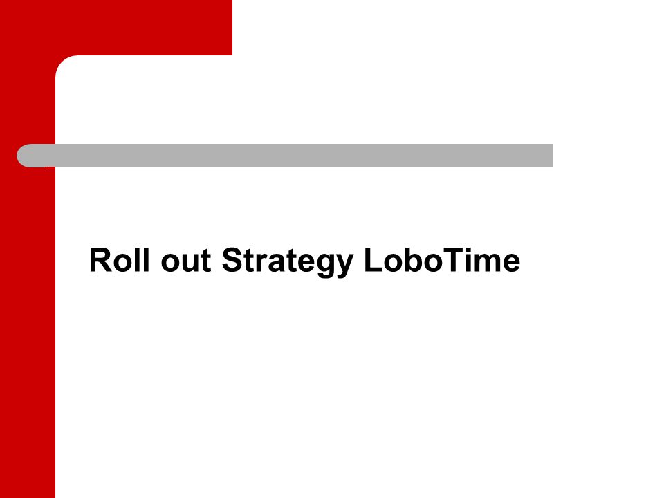 Roll out Strategy LoboTime