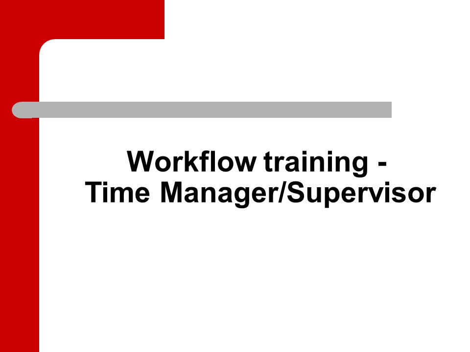 Workflow training - Time Manager/Supervisor