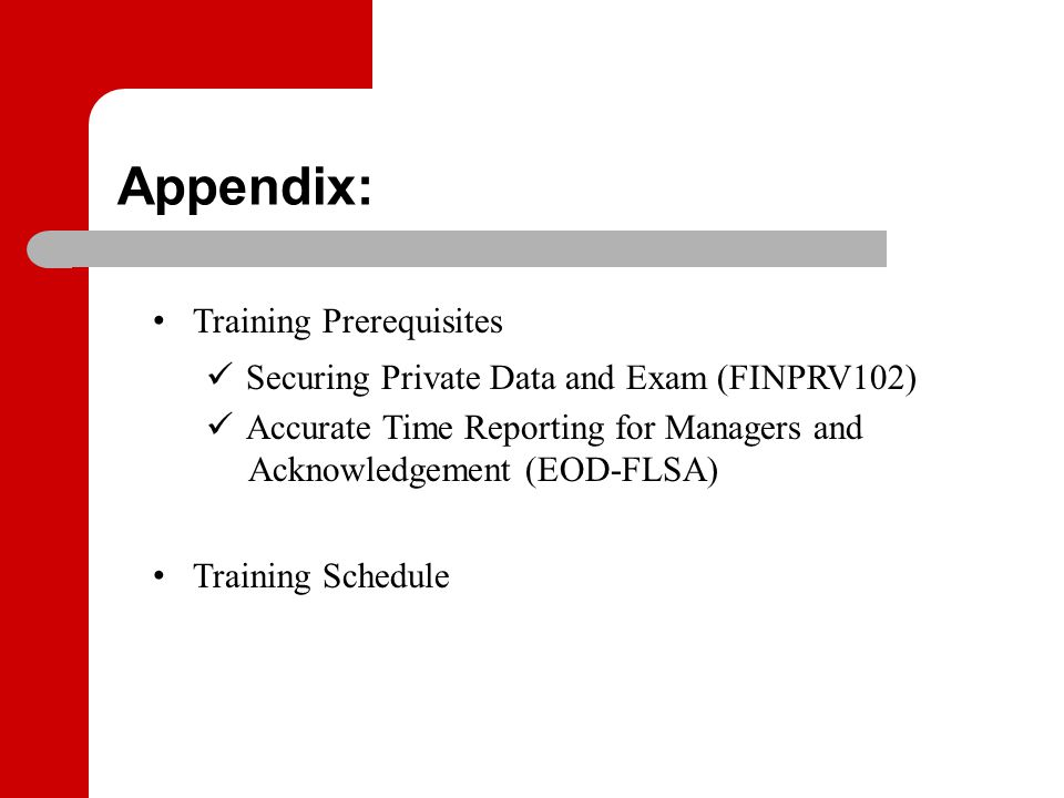 Appendix: Training Prerequisites Securing Private Data and Exam (FINPRV102) Accurate Time Reporting for Managers and Acknowledgement (EOD-FLSA) Traini