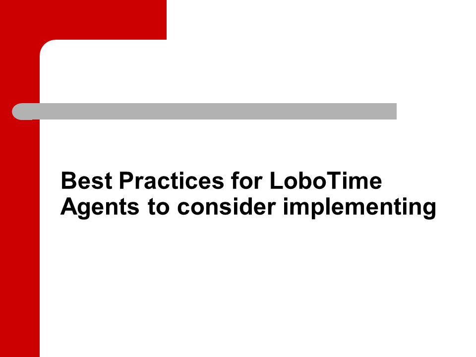 Best Practices for LoboTime Agents to consider implementing