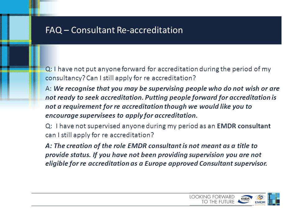 FAQ – Consultant Re-accreditation Q: I have not put anyone forward for accreditation during the period of my consultancy.
