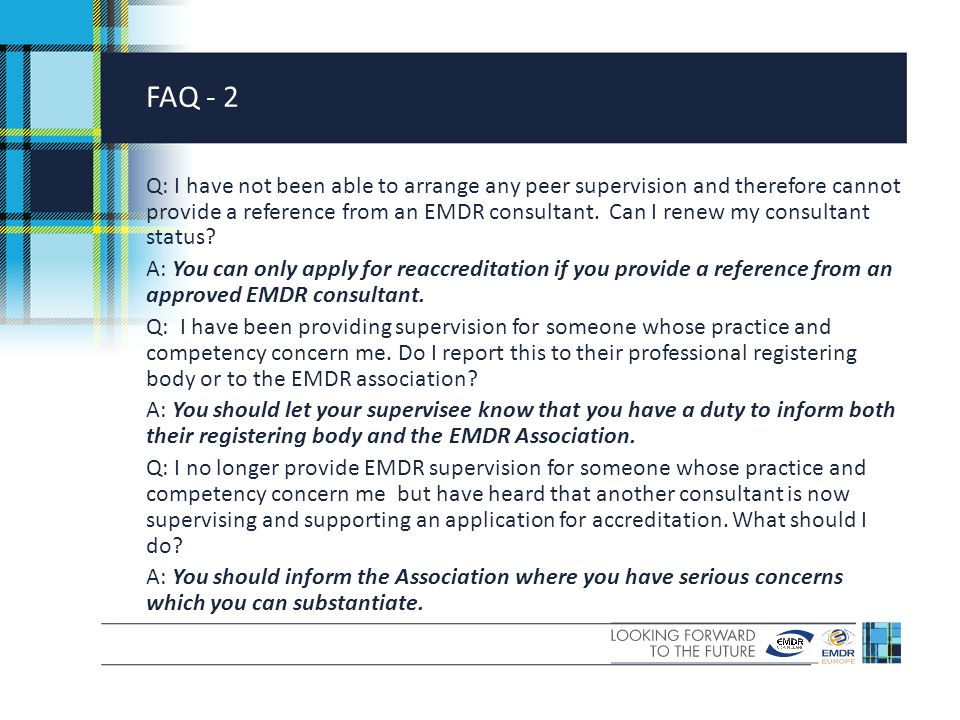 FAQ - 2 Q: I have not been able to arrange any peer supervision and therefore cannot provide a reference from an EMDR consultant.