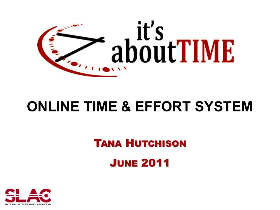 ONLINE TIME & EFFORT SYSTEM T ANA H UTCHISON J UNE 2011