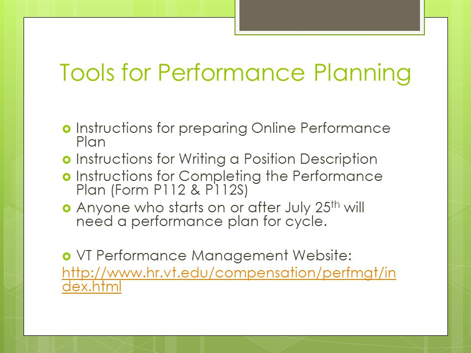 Tools for Performance Planning  Instructions for preparing Online Performance Plan  Instructions for Writing a Position Description  Instructions for Completing the Performance Plan (Form P112 & P112S)  Anyone who starts on or after July 25 th will need a performance plan for cycle.