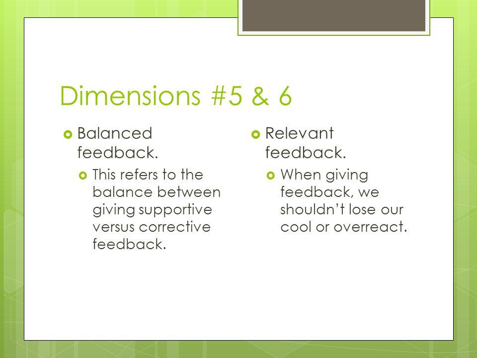 Dimensions #5 & 6  Balanced feedback.