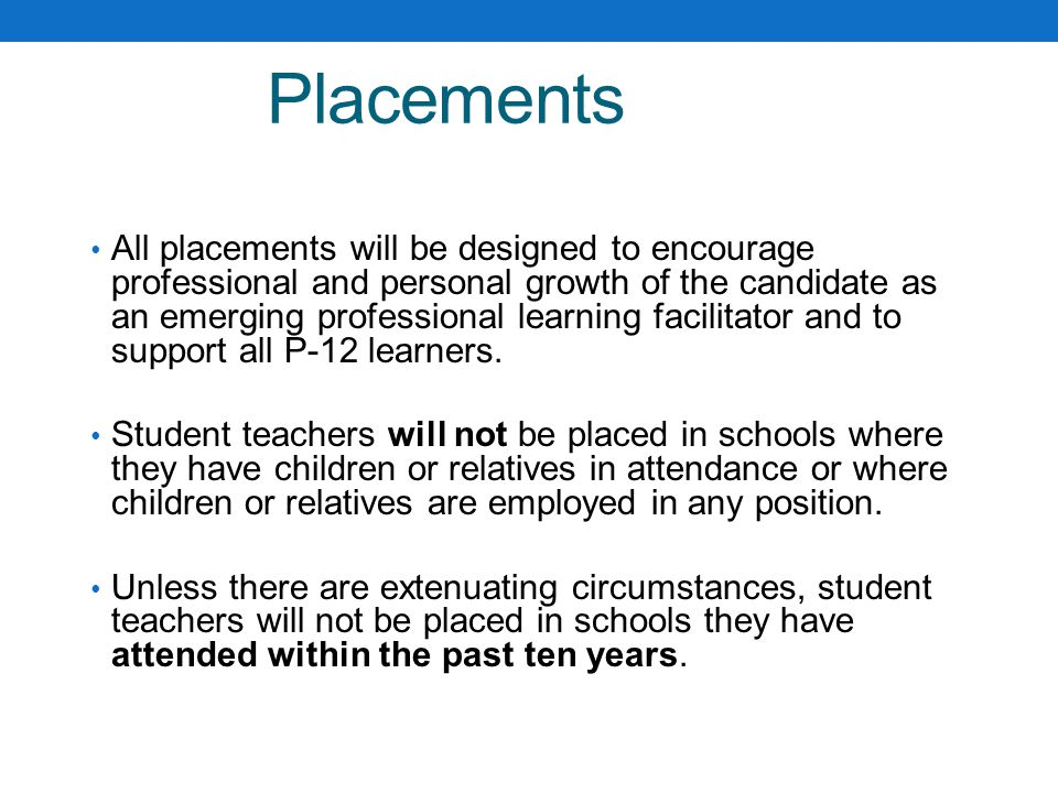 Placements All placements will be designed to encourage professional and personal growth of the candidate as an emerging professional learning facilitator and to support all P-12 learners.