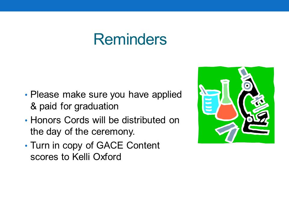 Reminders Please make sure you have applied & paid for graduation Honors Cords will be distributed on the day of the ceremony.