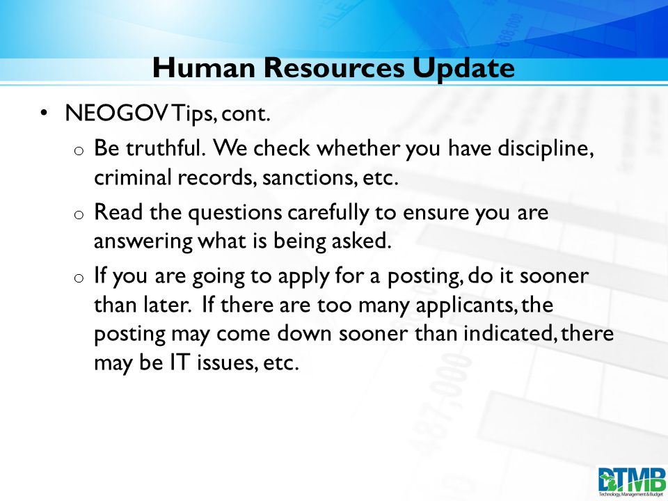 Human Resources Update NEOGOV Tips, cont. o Be truthful.