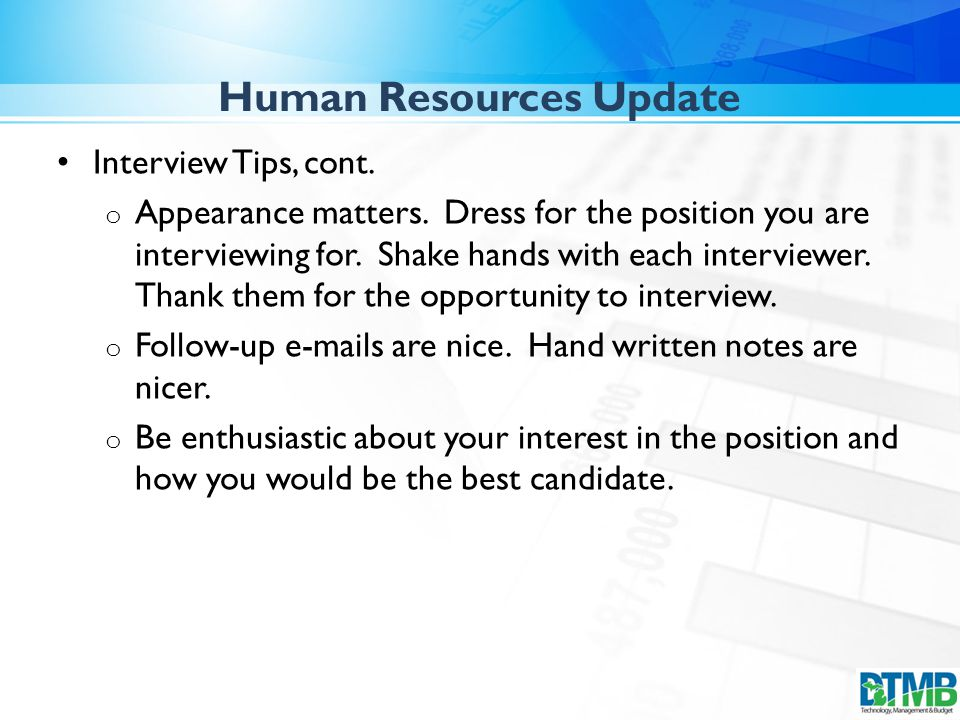 Human Resources Update Interview Tips, cont. o Appearance matters.