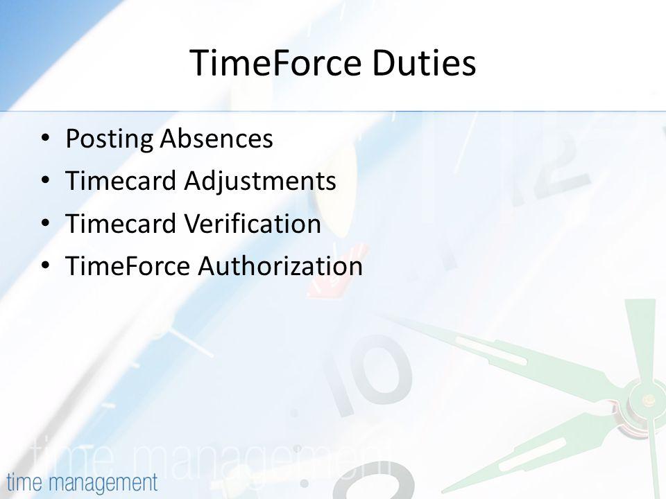 TimeForce Duties Posting Absences Timecard Adjustments Timecard Verification TimeForce Authorization