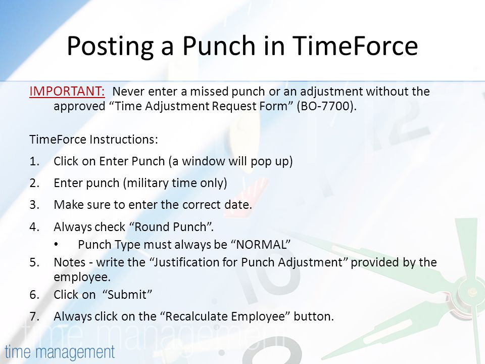 Posting a Punch in TimeForce IMPORTANT: Never enter a missed punch or an adjustment without the approved Time Adjustment Request Form (BO-7700).