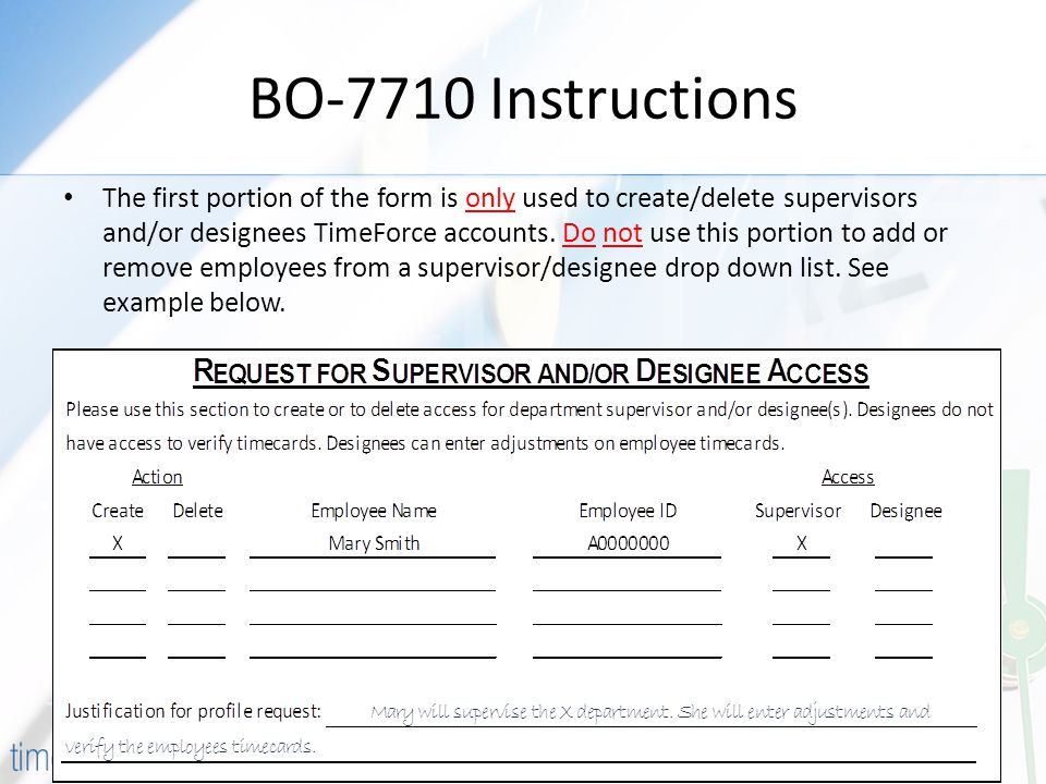 BO-7710 Instructions The first portion of the form is only used to create/delete supervisors and/or designees TimeForce accounts.