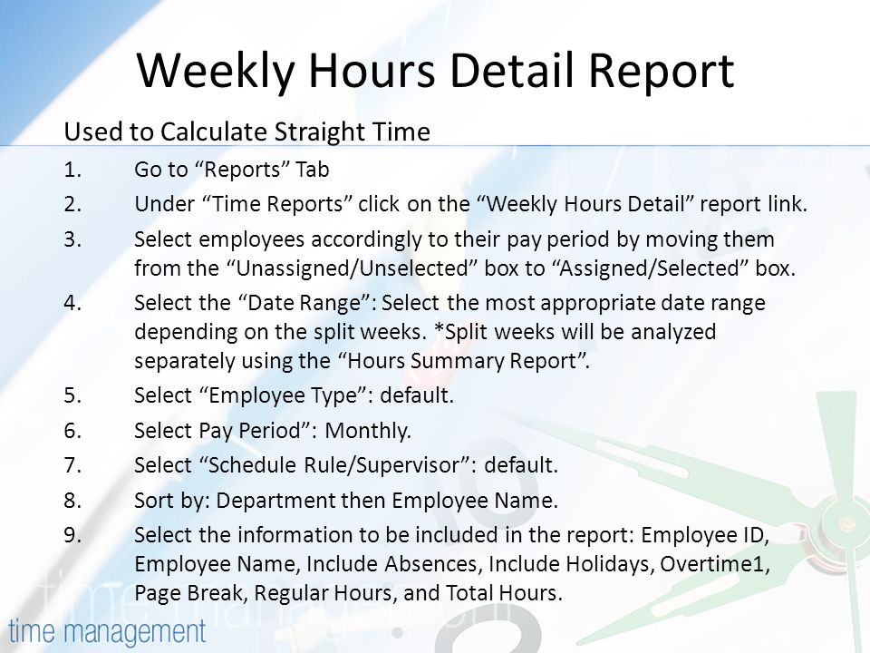 Weekly Hours Detail Report Used to Calculate Straight Time 1.Go to Reports Tab 2.Under Time Reports click on the Weekly Hours Detail report link.