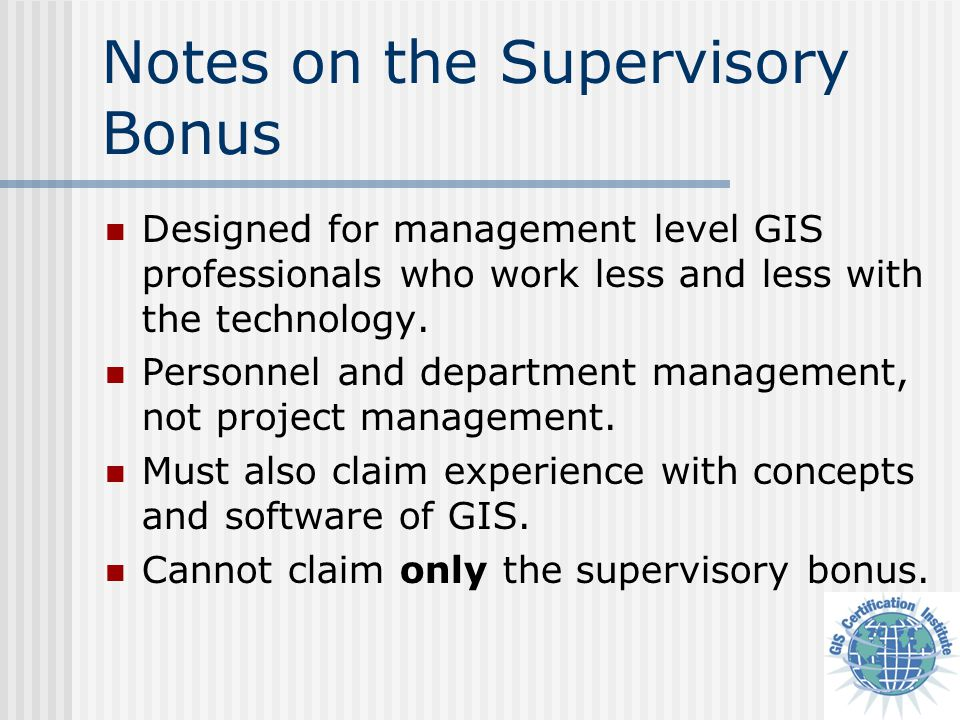 Notes on the Supervisory Bonus Designed for management level GIS professionals who work less and less with the technology.