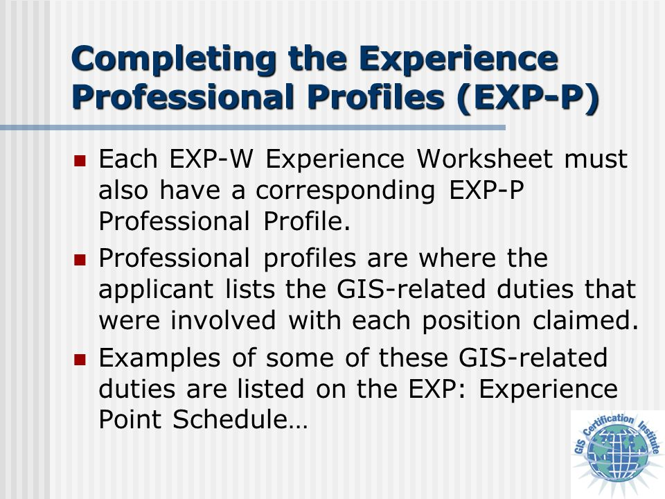 Each EXP-W Experience Worksheet must also have a corresponding EXP-P Professional Profile.