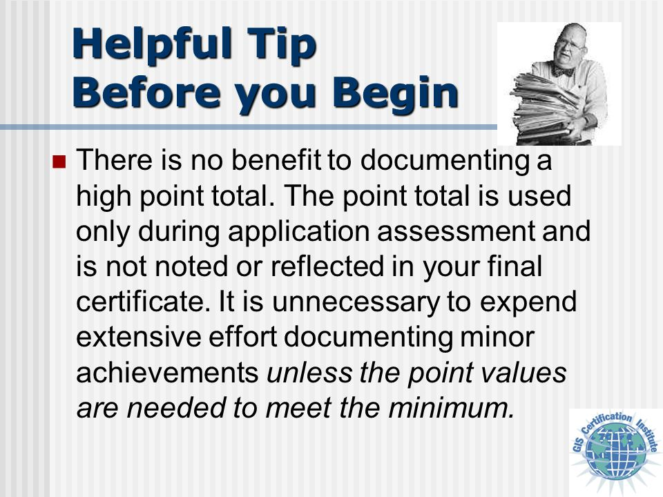 Helpful Tip Before you Begin There is no benefit to documenting a high point total. The point total is used only during application assessment and is