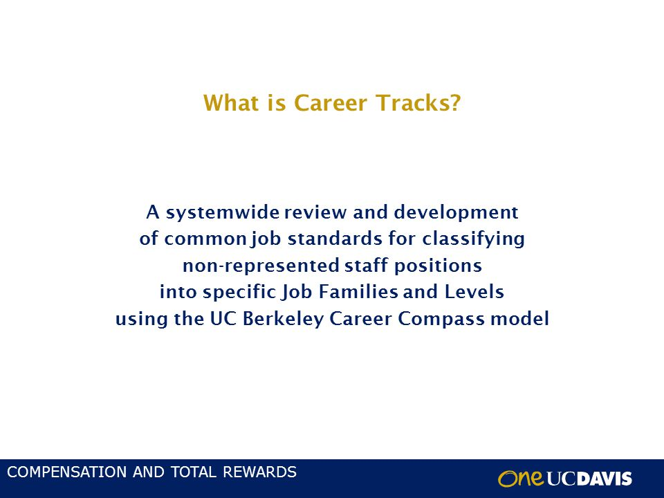 COMPENSATION AND TOTAL REWARDS Why are we moving to Career Tracks.