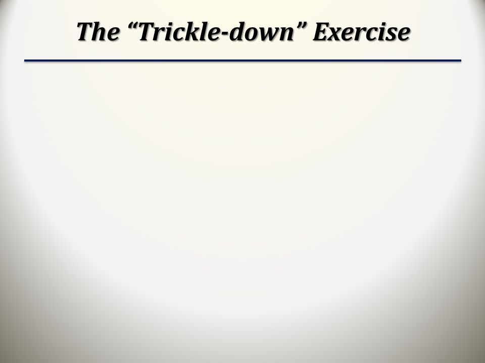 The Trickle-down Exercise