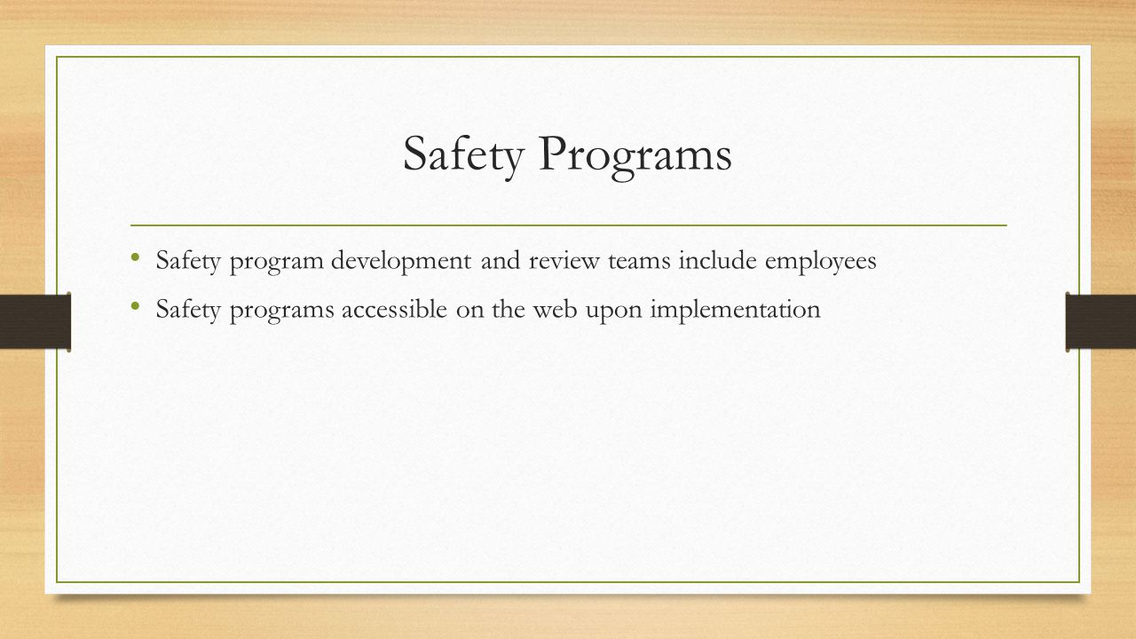 Safety Programs Safety program development and review teams include employees Safety programs accessible on the web upon implementation