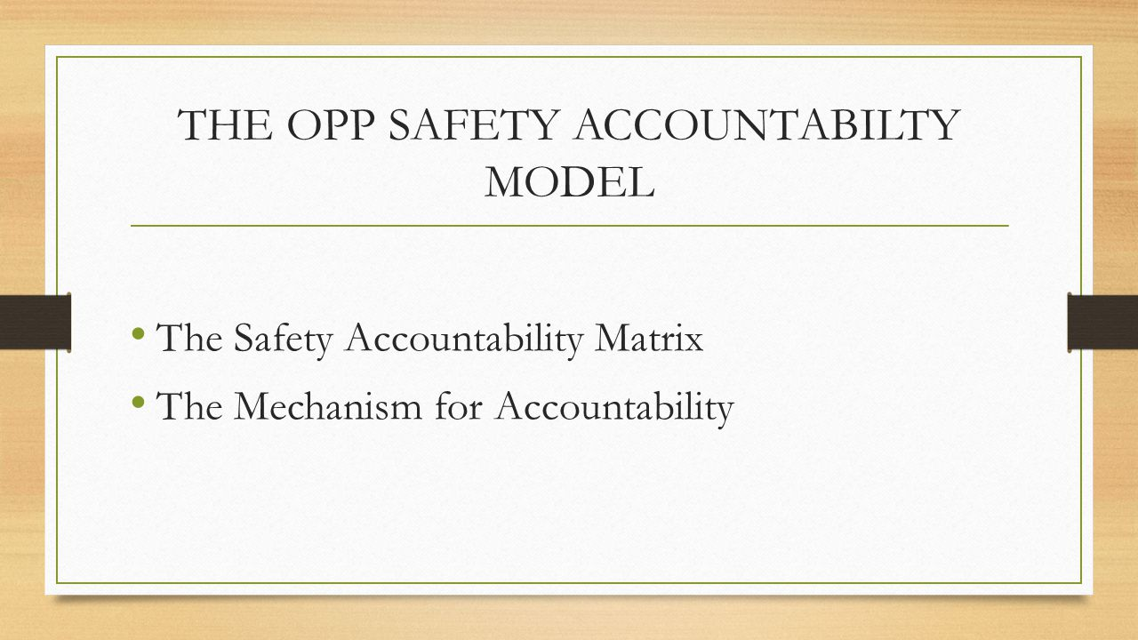 THE OPP SAFETY ACCOUNTABILTY MODEL The Safety Accountability Matrix The Mechanism for Accountability