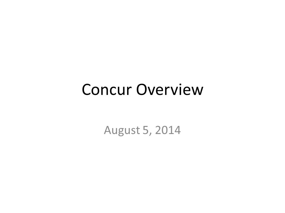 Concur Overview August 5, 2014