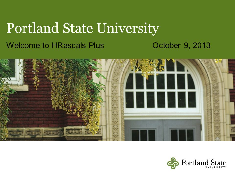 Portland State University Welcome to HRascals PlusOctober 9, 2013