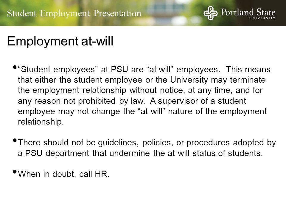 Student Employment Presentation Employment at-will Student employees at PSU are at will employees.