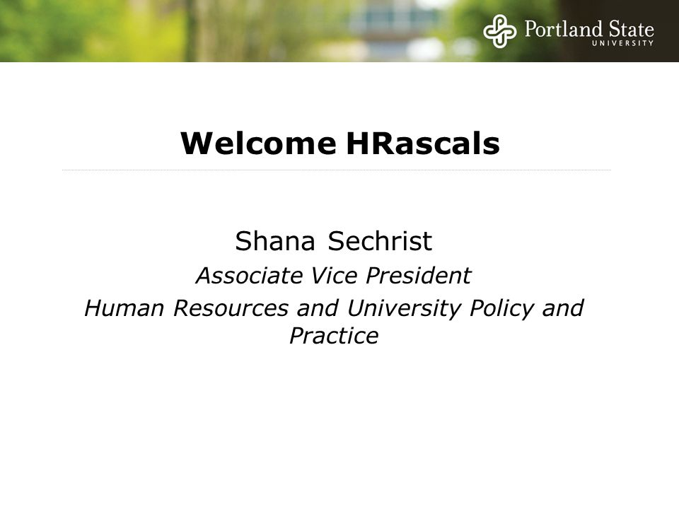 Welcome HRascals Shana Sechrist Associate Vice President Human Resources and University Policy and Practice