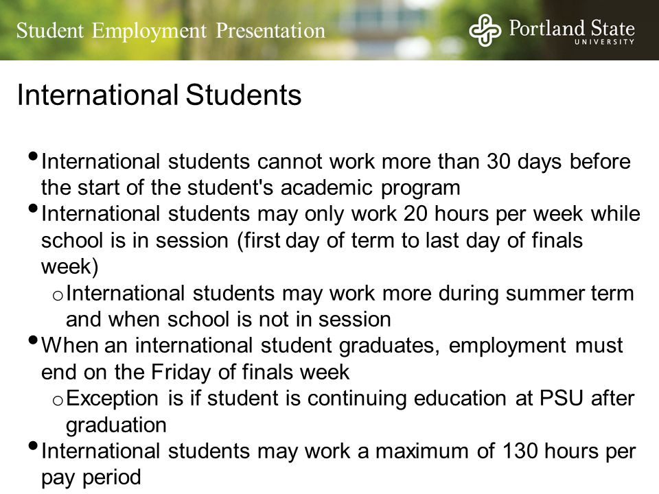 Student Employment Presentation International Students International students cannot work more than 30 days before the start of the student's academic