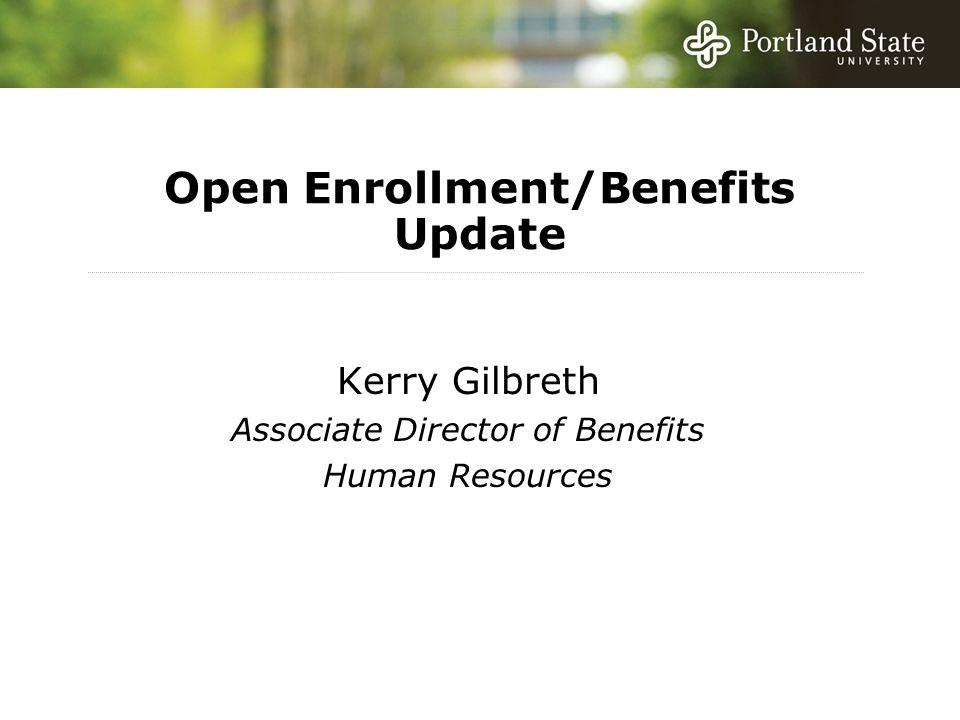 Open Enrollment/Benefits Update Kerry Gilbreth Associate Director of Benefits Human Resources
