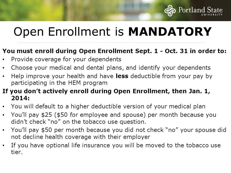 Open Enrollment is MANDATORY You must enroll during Open Enrollment Sept.