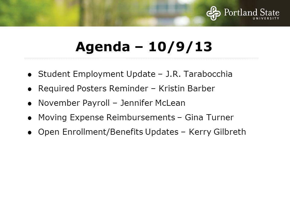 Agenda – 10/9/13 ●Student Employment Update – J.R. Tarabocchia ●Required Posters Reminder – Kristin Barber ●November Payroll – Jennifer McLean ●Moving