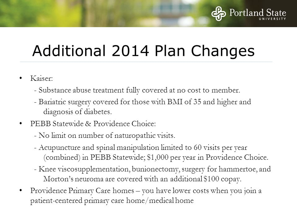 Additional 2014 Plan Changes Kaiser: - Substance abuse treatment fully covered at no cost to member.
