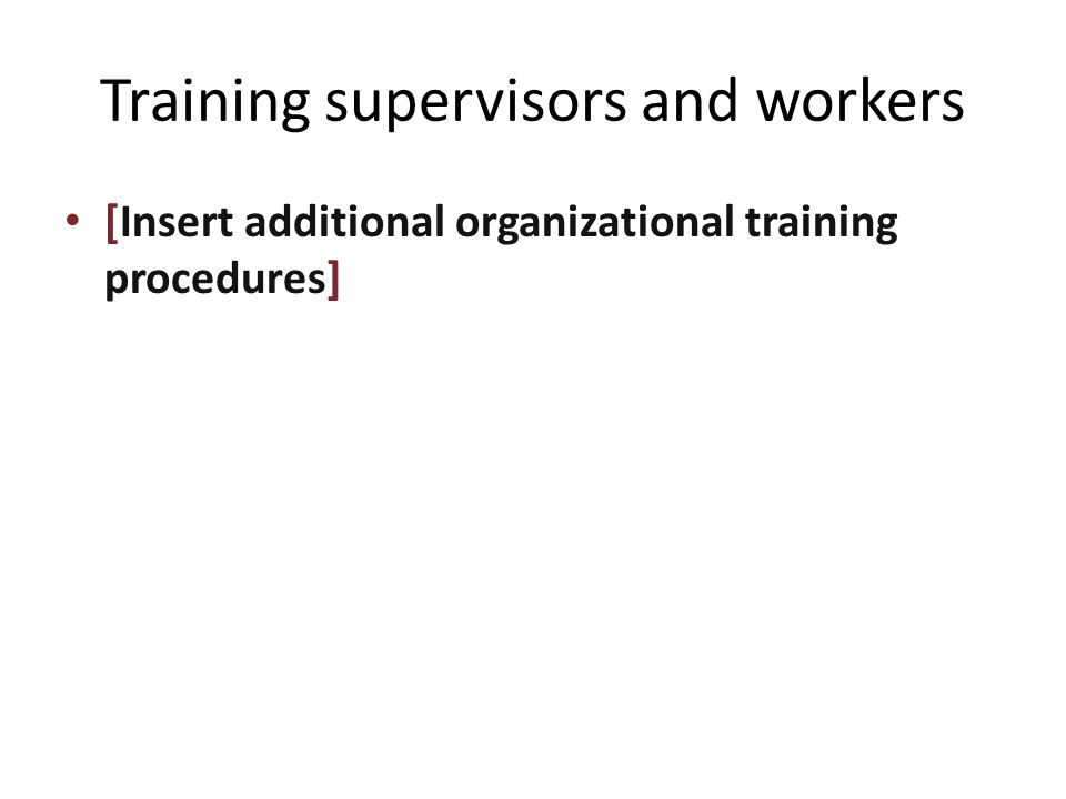 Training supervisors and workers [Insert additional organizational training procedures]