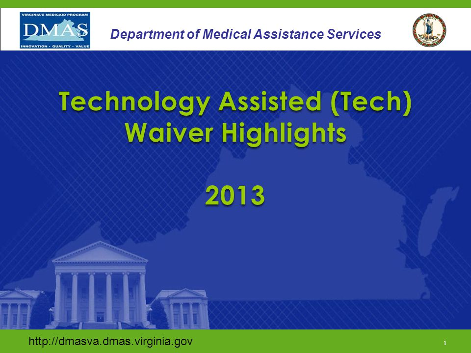 http://dmasva.dmas.virginia.gov/ 2 Department of Medical Assistance Services Tech Waiver Highlights The purpose of this training is to review key Technology Assisted Waiver policies and required documentation.